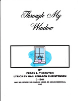 Through My Window comp by Peggy L. Thornton Lyrics by Gail LeBaron Christensen