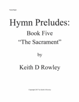 "Hymn Preludes Book 5 ""The Sacrament"""